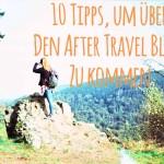 10 Tipps, um über den After Travel Blues zu kommen