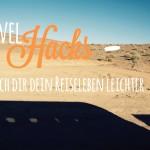 Travel Hacks – mach dir dein Reiseleben leichter