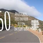 50 Anzeichen, dass du nur Reisen im Kopf hast