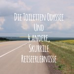 Die Toiletten Odyssee und 4 andere, skurrile Reiseerlebnisse